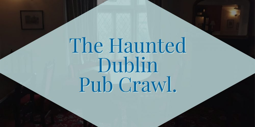 The Haunted Dublin Pub Crawl- Private Pub Crawls