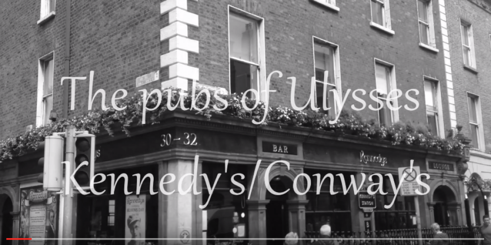 VIDEO: The pubs of Ulysses: Kennedy's / Conway's