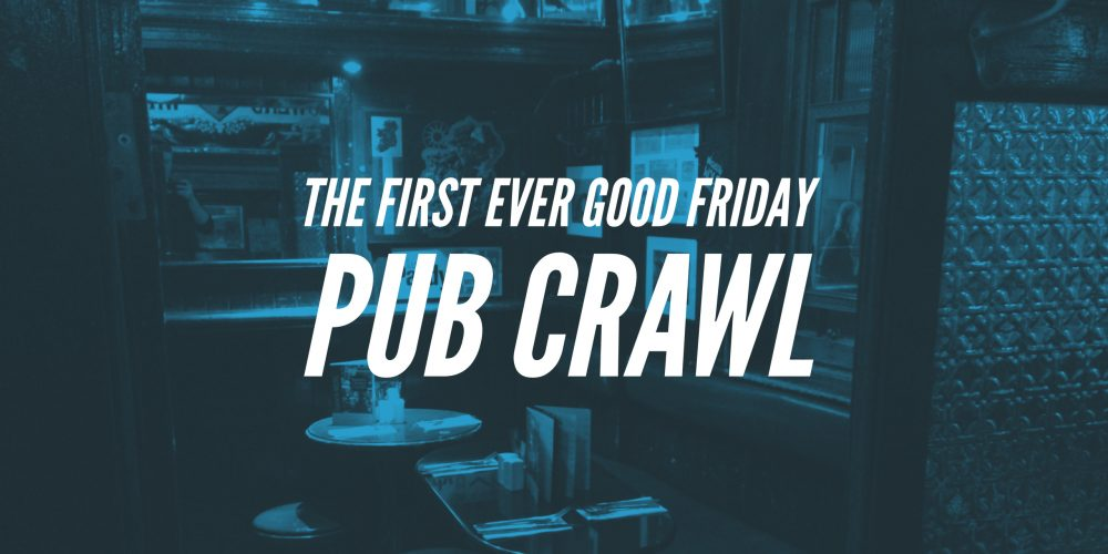 The first ever Good Friday pub crawl!