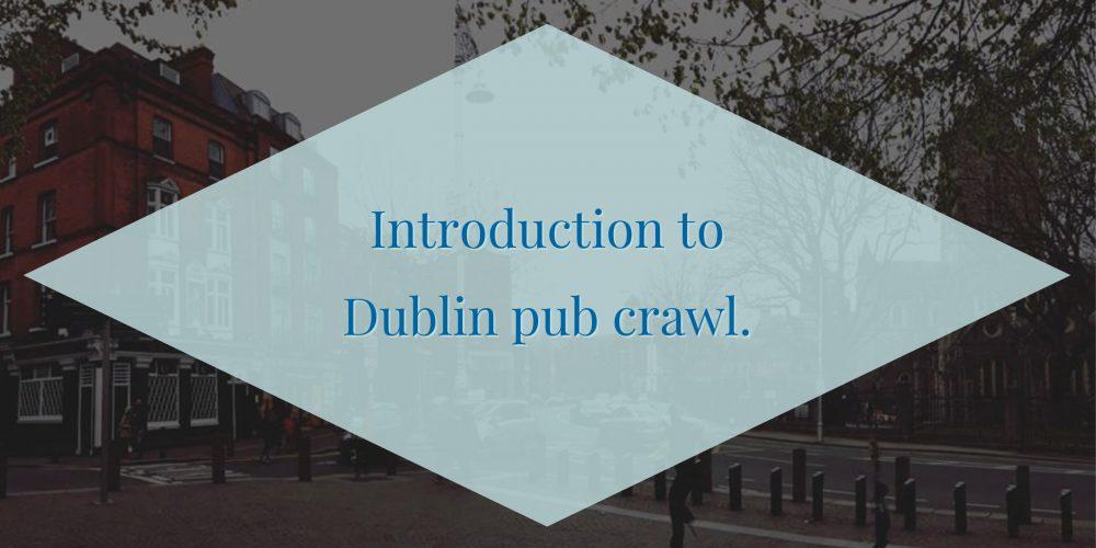 The Introduction to Dublin Pub Crawl- Private Pub Crawls
