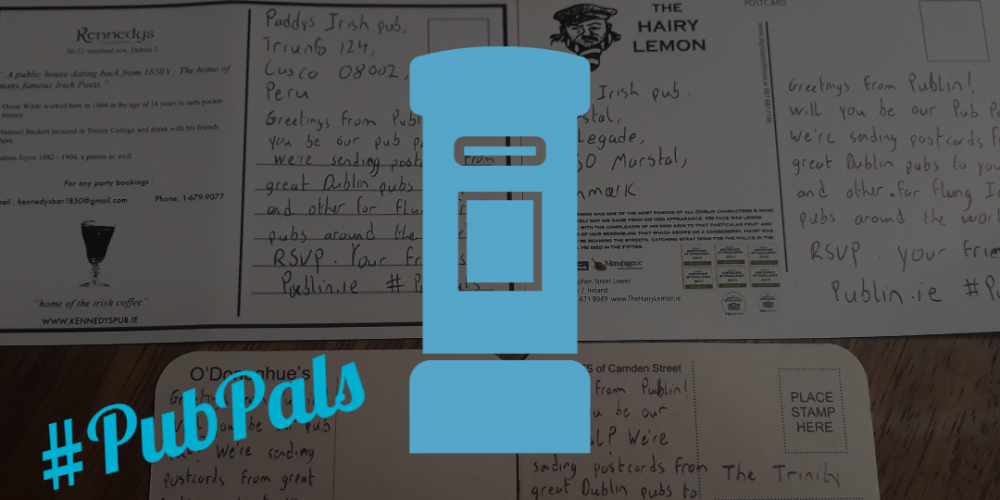 Pub Pals. We're sending postcards from Dublin pubs to remote Irish bars around the world.