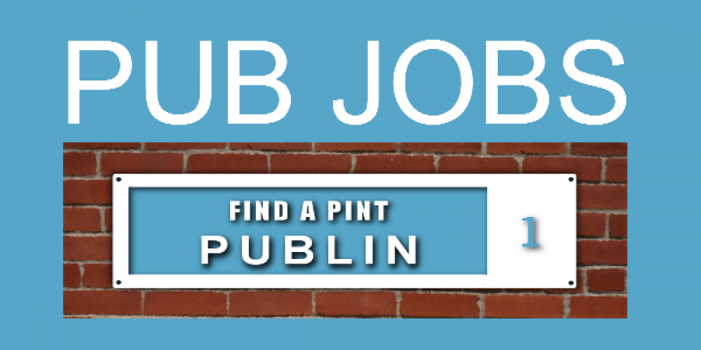 There are loads of jobs in Dublin pubs at the moment.