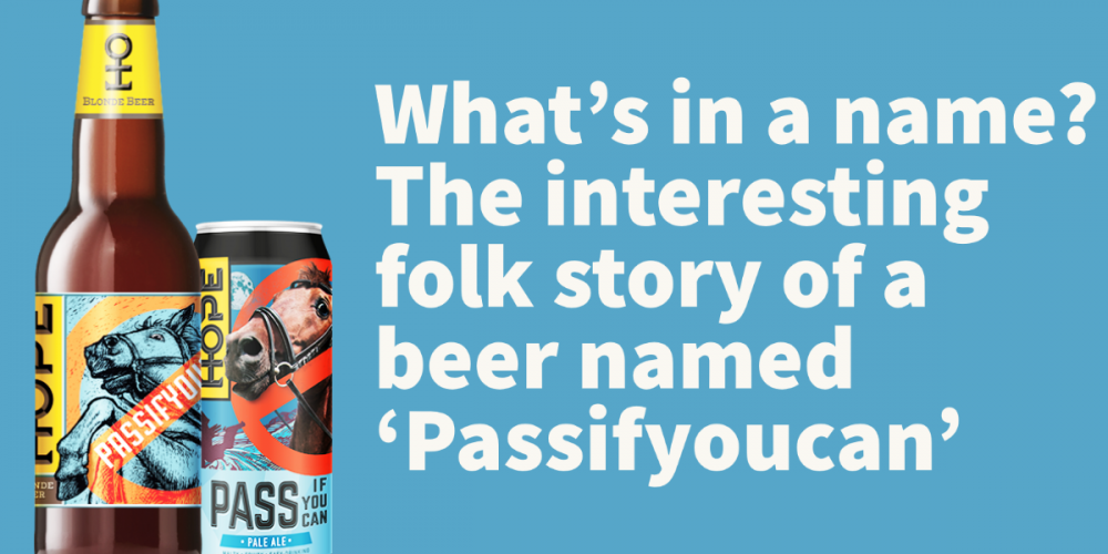 What's in a name? The interesting folk story of a beer named 'Passifyoucan'.