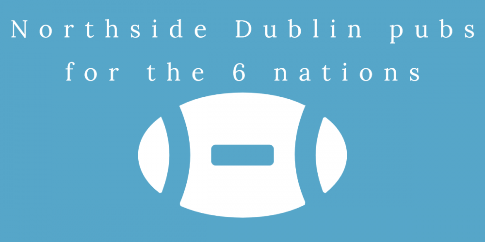 Northside Dublin pubs to watch the 6 nations matches.