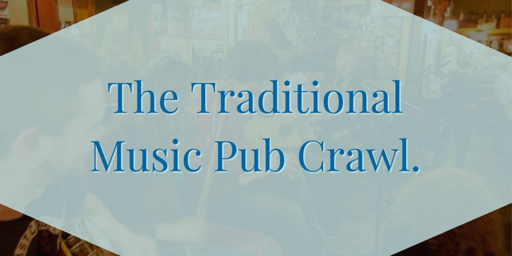 The Traditional Irish Music Pub Crawl- Private Pub Crawls