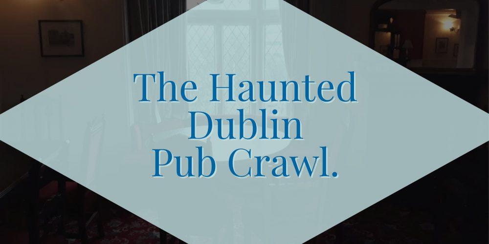 The Haunted Dublin Pub Crawl- Private Pub Crawls